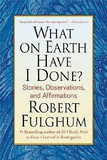 What On Earth Have I Done?: Stories, Observations, and Affirmations-ExLibrary