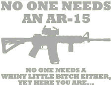 No Body Needs AN AR15 Decal Sticker Car TRUCK USA 2A Guns Ammo Smith SIG 4X4 M&P