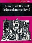 Jacques Paul = HISTOIRE INTELLECTUELLE DE L'OCCIDENT MÉDIÉVAL