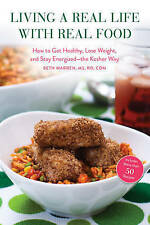 Living a Real Life with Real Food: How to Get Healthy, Lose Weight, and Stay Ene
