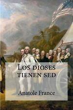 Los Dioses Tienen Sed by Anatole France (2016, Paperback)