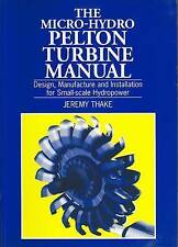 Micro-hydro Pelton Turbine Manual: Design, manufacture and installation for...