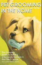 Pet Grooming in the Home Working Smarter Not Harder by Lorrie Bracaloni...
