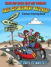 Color and Laugh Your Way Through Knee Replacement Recovery : A Cartoon Colori...