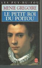 Les Puy-du-Fou 2.Le Petit roi du Poitou.Menie GREGOIRE.Livre de Poche G001