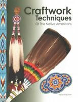 Craftwork Techniques of the Native Americans, Paperback by Sutton, Scott, Bra...
