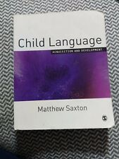 Child Language: Acquisition and Develpoment By: Saxton