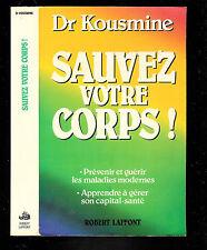 """Dr Kousmlmine : Sauvez votre corps """" Prévenir et guérir les maladies modernes """""""