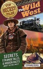 Top Secret Files: The Wild West: Secrets, Strange Tales, and Hidden Facts about