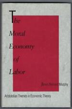 The Moral Economy of Labor Aristotelian Themes in Economic Theory James Murphy