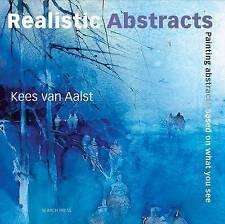 Realistic Abstracts: Painting Abstracts Based on What You See by Kees Van Aalst