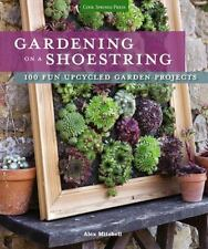 Gardening on a Shoestring: 100 Fun Upcycled Garden Projects by Mitchell, Alex i