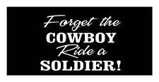 FORGET THE COWBOY RIDE A SOLDIER ARMY GIRLFRIEND VINYL CAR WINDOW DECAL STICKER