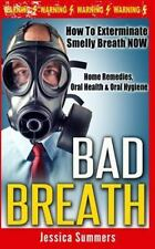 Bad Breath : How to Exterminate Smelly Breath NOW - Home Remedies, Oral...