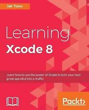 NEW Learning Xcode 8 by Jak Tiano
