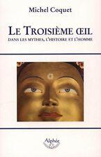LE TROISIEME ŒIL DANS LES MYTHES, L'HISTOIRE ET L'HOMME - Michel Coquet - B
