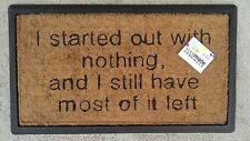 """I Started Out With Nothing.."" Natural Coir on Rubber Door Mat"