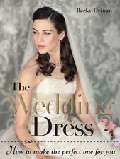 The Wedding Dress: How to Make the Perfect One for You, Drinan, Becky, Good Cond