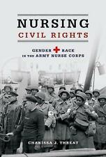 Nursing Civil Rights: Gender and Race in the Army Nurse Corps (Women in American