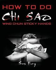 How to Do Chi Sao : Wing Chun Sticky Hands by Sam Fury (2014, Paperback)