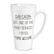 Sarcasm One Of The Many Services 17oz Large Latte Mug Cup - Funny Joke