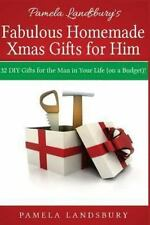 Pamela Landsbury's Fabulous Homemade Xmas Gifts for Him : 32 Diy Gifts for...