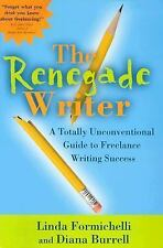 The Renegade Writer : A Totally Innovative Guide to Freelance Writing Success