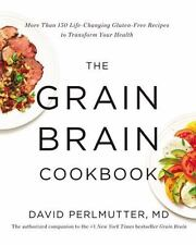 The Grain Brain Cookbook: More Than 150 Life-Changing Gluten-Free Recipes to Tra