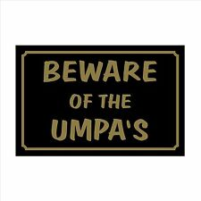 Beware of the Umpa's - 160mm x 105mm Plastic Sign / Sticker - House, Garden, Pet