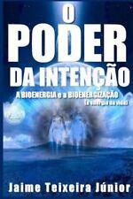 O Poder Da Intencão 2 : A Bioenergia e a Bioenergização by Jaime Junior...