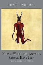 Horses Where the Answers Should Have Been: New and Selected Poems, New, Chase Tw