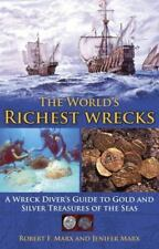 The World's Richest Wrecks: A Wreck Diver's Guide to Gold and Silver Treasures o
