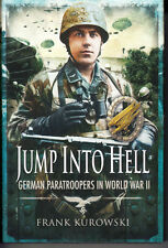 JUMP INTO HELL. GERMAN PARATROOPERS IN WORLD WAR II. BY FRANK KUROWSKI