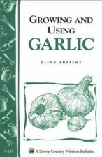 Growing and Using Garlic: Storey's Country Wisdom Bulletin A-183 - Good - Andrew