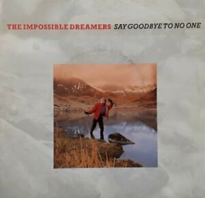 "The Impossible Dreamers-Say Goodbye To No One 7"" Single.1986 Rca/Ariola Rca 500."