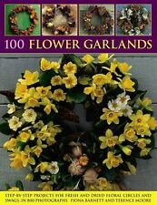 100 Flower Garlands: Step-by-Step Projects for Fresh and Dried Floral Circles ,