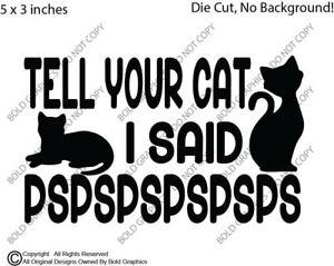 "5x3"" Tell Your Cat I Said PSPSPS Decal Window Die Cut Vinyl Sticker Car Decor"