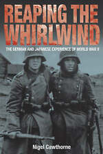Reaping the Whirlwind: The German and Japanese Experiences of World War II by Nigel Cawthorne (Hardback, 2007)