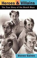 Heroes And Villains: The True Story Of The Beach Boys by Steven Gaines