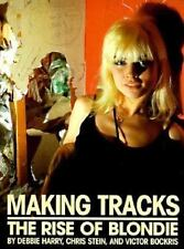 Making Tracks:The Rise of Blondie by Chris Stein, Debbie Harry, Chris Stein...