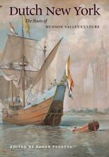 DUTCH NEW YORK ROOTS OF HUDSON VALLEY CULTURE Roger PanettaPB 2009