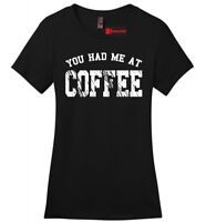 You Had Me At Coffee Funny Ladies Soft T Shirt Party Coffee Lover Gift Tee Z4