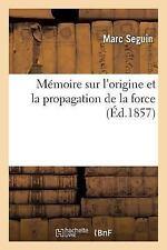 Memoire Sur l'Origine et la Propagation de la Force by Seguin-M (2016,...