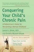 Conquering Your Child's Chronic Pain: A Pediatrician's Guide for Reclaiming a No