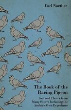 The Book of the Racing Pigeon - Fact and Theory from Many Source Including...
