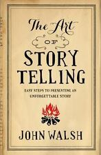 The Art of Storytelling : Easy Steps to Presenting an Unforgettable Story by...