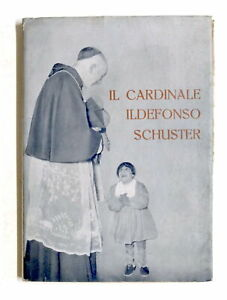 Il cardinale Ildefonso Schuster - Cenni biografici - 1^ ed. 1954
