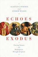 Echoes of Exodus : Tracing Themes of Redemption Through Scripture, Paperback ...