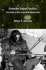 Guerrilla Sniper Tactics: The Skills of the Lone Wolf Marksmen, Davies, F.,,