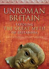 UnRoman Britain: Exposing the Great Myth of Britannia-ExLibrary